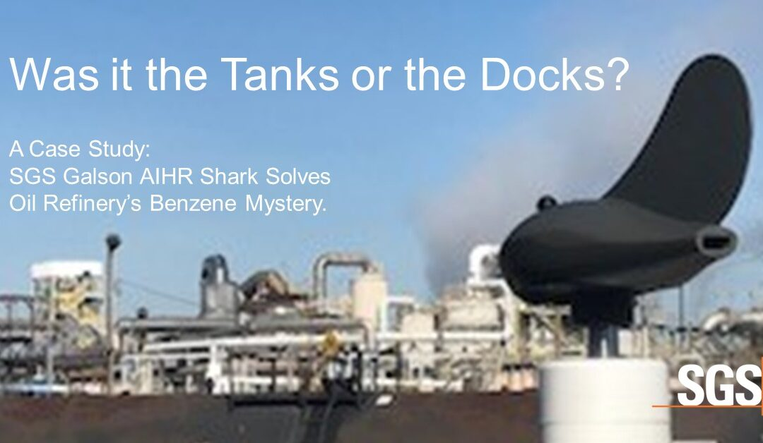 Was it the Tanks or the Docks? SGS Galson AIHR Shark Solves Oil Refinery's Benzene Mystery.